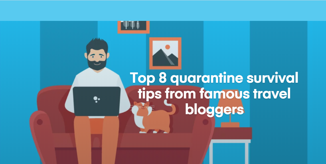 Top 8 quarantine survival tips from famous travel bloggers
